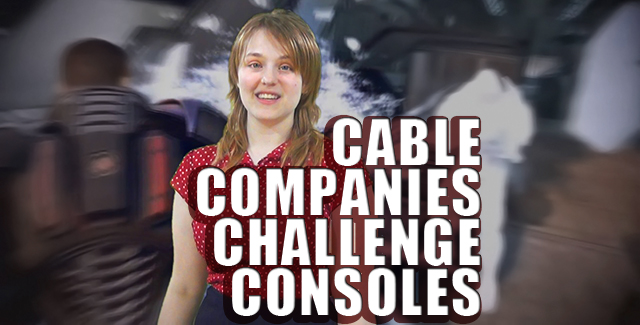 Cable Companies Challange Consoles