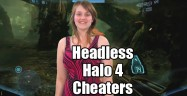 Headless Halo 4 Cheaters